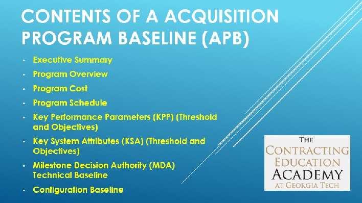 An Acquisition Program Baseline (APB) allows a Program Manager (PM) to track program goals against a formal baseline. This tracking will alert the PM to any potential problems that might arise and to perform corrective actions to keep a program within its goals. Proposed legislation would require every major acquisition program within the Dept. of Homeland Security to have an approved APB document.